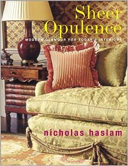 Sheer Opulence (Decor Best Sellers): Nicholas Haslam: Amazon.com: Books