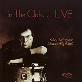 The Chad Rager Modern Big Band - In The Club...LIVE