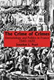 The Crime of Crimes : Demonology and Politics in France, 1560-1620, Pearl, Jonathan L., 1554585694