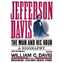 Jefferson Davis: The Man and His Hour Audiobook by William C. Davis Narrated by Jeff Riggenbach