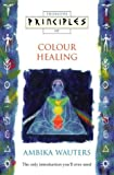Principles of Colour Healing (Thorsons Principles)