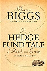 A Hedge Fund Tale of Reach and Grasp: Or What's a Heaven For by Barton Biggs (2010-12-28)