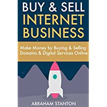 Buy & Sell Internet Business: Make Money by Buying & Selling Domains  & Digital Services Online