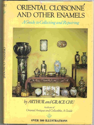 Oriental Cloisonne and Other Enamels: A Guide to  Collecting and Repairing