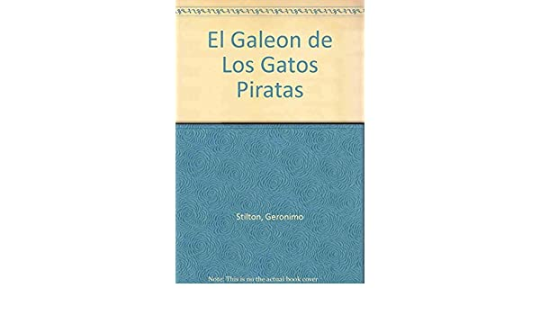 El Galeon de Los Gatos Piratas (Spanish Edition): Geronimo Stilton: 9789507320637: Amazon.com: Books