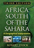 Africa South of the Sahara, Third Edition : A Geographical Interpretation, Stock, Robert, 1462508111