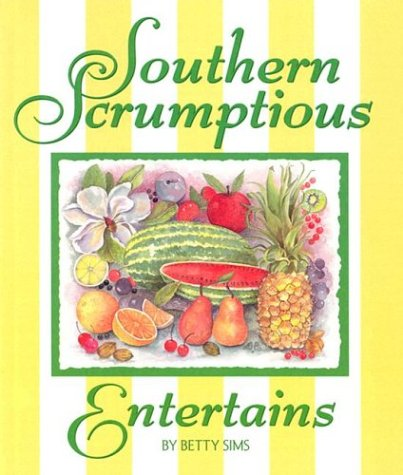 Southern Scrumptious Entertains by Betty Sims