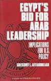 Egypt's Bid for Arab Leadership : Implications for U. S. Policy, Aftandilian, Gregory L., 087609146X