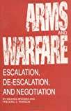 Arms and Warfare : Escalation, De-Escalation and Negotiation, Brzoska, Michael and Pearson, Frederic S., 0872499820