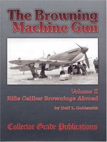 The Browning Machine Gun - Rifle Calibre Browning Abroad: Volume 2 (Machine Gun Browning)