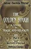 The Golden Bough. A Study in Magic and Religion: Part 2. Taboo and the Perils of the Soul, Sir James George Frazer, 0543983064