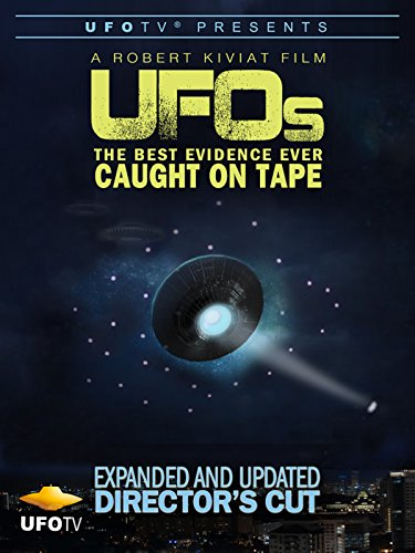 UFOs the Best Evidence Ever Caught On Tape - Expanded and Updated Director's Cut (Best Ufo Footage Ever)