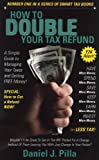 How to Double Your Tax Refund, Daniel J. Pilla, 1884367046