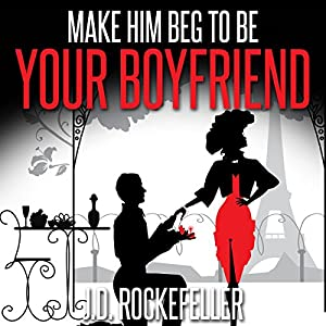 Make Him Beg to Be Your Boyfriend Audiobook