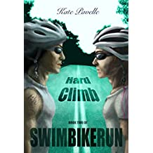 Hard Climb: Swim Bike Run (SwimBikeRun Book 2)