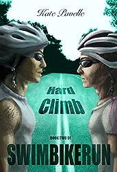 Hard Climb: Swim Bike Run (SwimBikeRun Book 2)