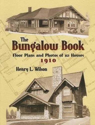The Bungalow Book: Floor Plans and Photos of 112 Houses, 1910 (Dover Architecture) (House Plans Craftsman)