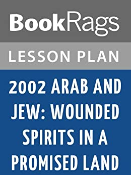 2002 Arab and Jew: Wounded Spirits in a Promised Land by David K. Shipler Lesson Plans by [BookRags]