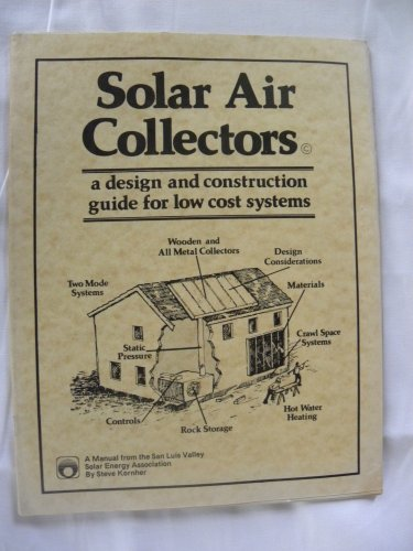 Solar air collectors: A design and construction guide for low cost systems : do-it-yourself : a manual from the San Luis Valley Solar Energy Association