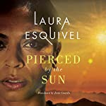 Pierced by the Sun | Laura Esquivel,Jordi Castells - translator