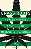 "Emily Dufton, ""Grass Roots: The Rise and Fall and Rise of Marijuana in America"" (Basic Books, 2017)"