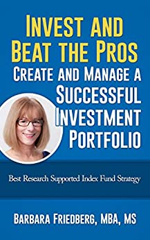 Invest and Beat the Pros-Create and Manage a Successful Investment Portfolio by [Friedberg, Barbara]