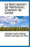La Mort Aymeri de Narbonne: Chanson de Geste, Joseph Louis Léonor Gaud Couraye du Parc, 1113109394