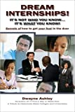 Dream Internships : It's not who you know it's what you Know, Dwayne Ashley, 1889732524