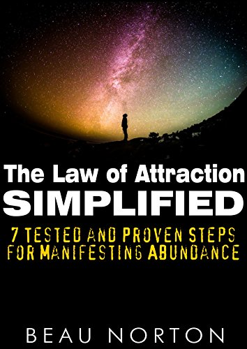 The Law of Attraction Simplified: 7 Tested and Proven Steps for Manifesting Abundance