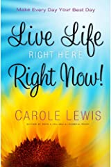 Live Life Right Here Right Now: Make Every Day Your Best Day (First Place 4 Health) Hardcover