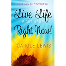 Live Life Right Here Right Now: Make Every Day Your Best Day (First Place 4 Health)