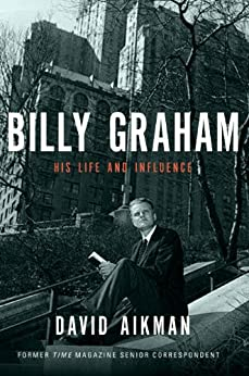 Billy Graham: His Life and Influence by [Aikman, David]