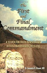 The First & Final Commandment: A Search for Truth in Revelation Within the Abrahamic Religion