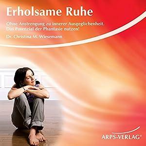 Erholsame Ruhe. Ohne Anstrengung zu innerer Ausgeglichenheit Hörbuch