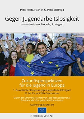 Gegen Jugendarbeitslosigkeit.: Innovative Ideen, Modelle, Strategien. Zukunftsperspektiven für die Jugend in Europa (German Edition)