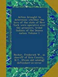 img - for Action brought to determine whether the laws of the state of New York were operative over the prisoners, tribal Indians of the Seneca nation Volume 1 book / textbook / text book