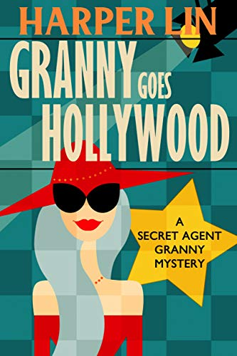 Granny Goes Hollywood (Secret Agent Granny Book 5) by [Lin, Harper]