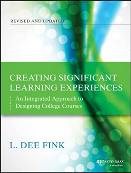 Creating Significant Learning Experiences An Integrated Approach To Designing College Courses Fink L Dee 9781118124253 Amazon Com Books