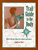 Trail Guide to the Body : How to Locate Muscles, Bones and More!, Biel, Andrew R., 0965853403
