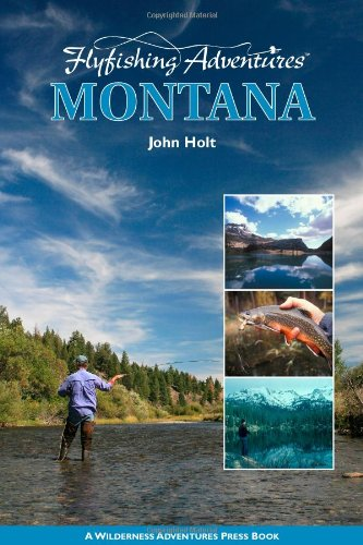 Montana (Flyfishing Adventures) (Best Trout Fishing In Montana)