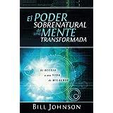 El Poder Sobrenatural de una Mente Transformada (Spanish Edition)