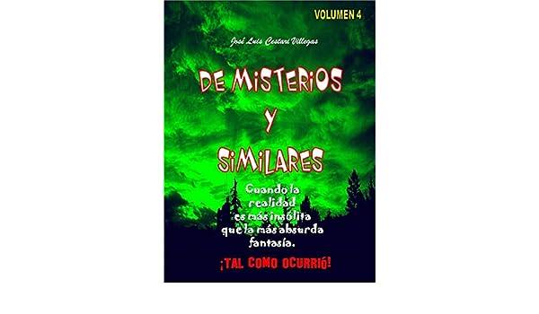 DE MISTERIOS Y SIMILARES Volumen 4: Cuando la realidad es más insólita que la más absurda fantasía. ¡Tal como ocurrió! eBook: José Luis Cestari Villegas: ...