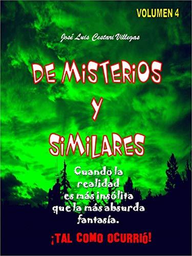 DE MISTERIOS Y SIMILARES Volumen 4: Cuando la realidad es más insólita que la más absurda fantasía. ¡Tal como ocurrió! (Spanish Edition)