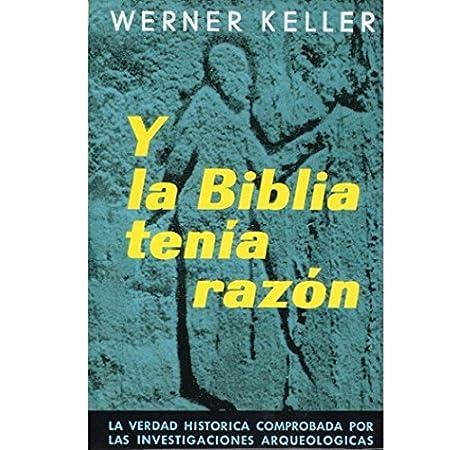 Y LA BIBLIA TENIA RAZON HISTORIA Y ARTE-HISTORIA ANTIGUA: Amazon.es: Keller, Werner: Libros