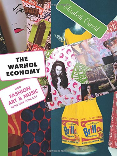 The Warhol Economy: How Fashion, Art, and Music Drive New York City - New Edition