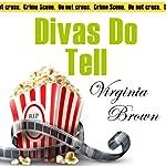 Divas Do Tell: The Dixie Diva Mystery Series, Book 5 | Virginia Brown