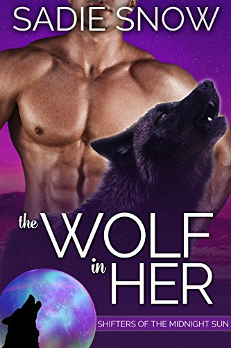 The Wolf in Her (Shifters of the Midnight Sun Book 1) by [Snow, Sadie]