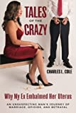img - for Tales of the Crazy Why My Ex Embalmed Her Uterus: An Unsuspecting Man's Journey of Marriage, Opioids, and Betrayal book / textbook / text book