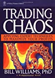 Trading Chaos: Applying Expert Techniques to Maximize Your Profits (A Marketplace Book)