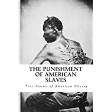 The Punishment of American Slaves (True Stories of American Slavery)